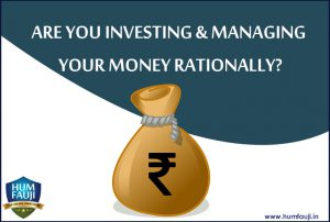 ARE YOU INVESTING & MANAGING YOUR MONEY RATIONALLY