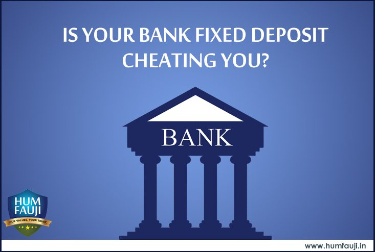 Humfauji.in- IS YOUR BANK FIXED DEPOSIT CHEATING YOU