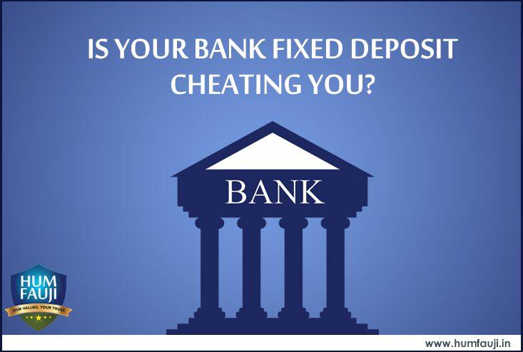 Humfauji.in- IS YOUR BANK FIXED DEPOSIT CHEATING YOU