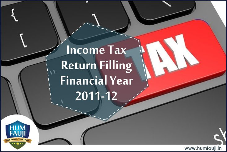 Income Tax Return Filing FY 2011-12- https://humfauji.in/blog