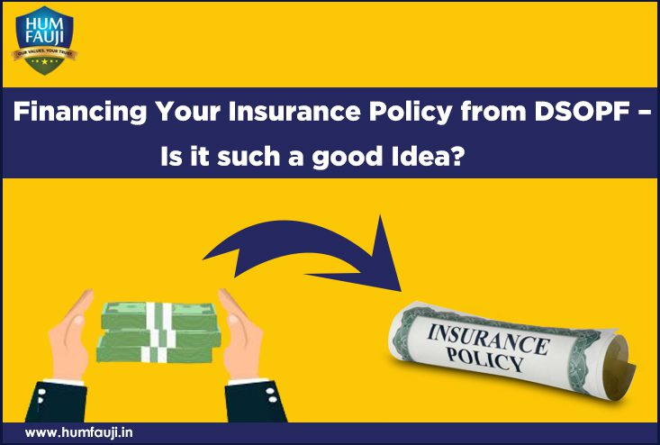 Financing Your Insurance Policy from DSOPF - Is it such a good Idea