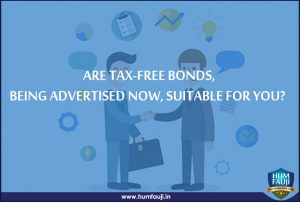 ARE TAX-FREE BONDS, BEING ADVERTISED NOW, SUITABLE FOR YOU- humfauji.in