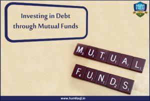 Investing in Debt through Mutual Funds - humfauji.in