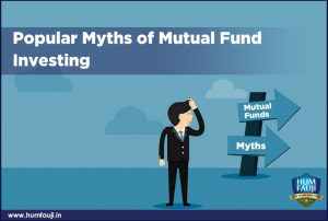 Popular myths of Mutual Fund Investing-humfauji.in