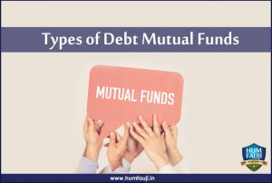 Types of Debt Mutual Funds-humfauji.in