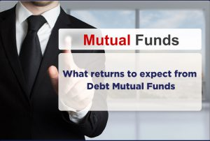 What returns to expect from Debt Mutual Funds-humfauji.in
