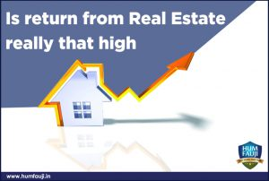 Is return from Real Estate really that high-humfauji.in