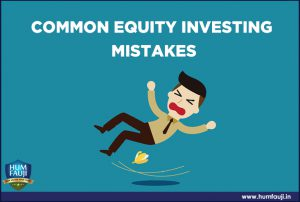Common Equity Investing Mistakes - humfauji.in