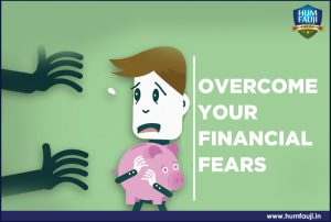 Overcome your financial fears-humfauji.in