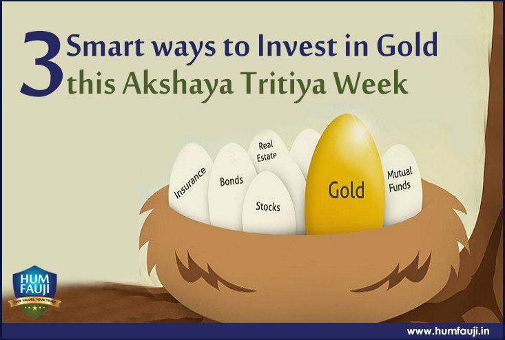 Three Smart ways to Invest in Gold this Akshaya Tritiya Week-humfauji.in