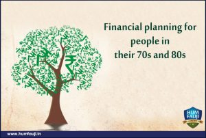 Financial planning for people in their 70s and 80s-humfauji.in