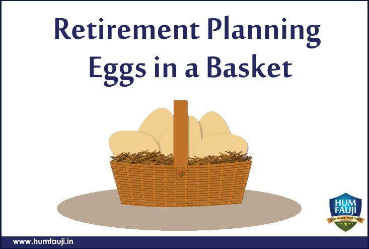 Retirement Planning Eggs in a Basket -humfauji.in