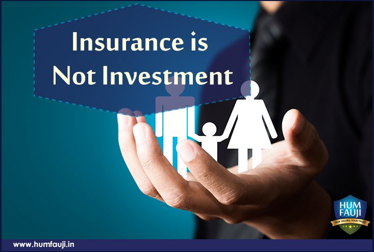 nsurance is Not Investment- humfauji.in