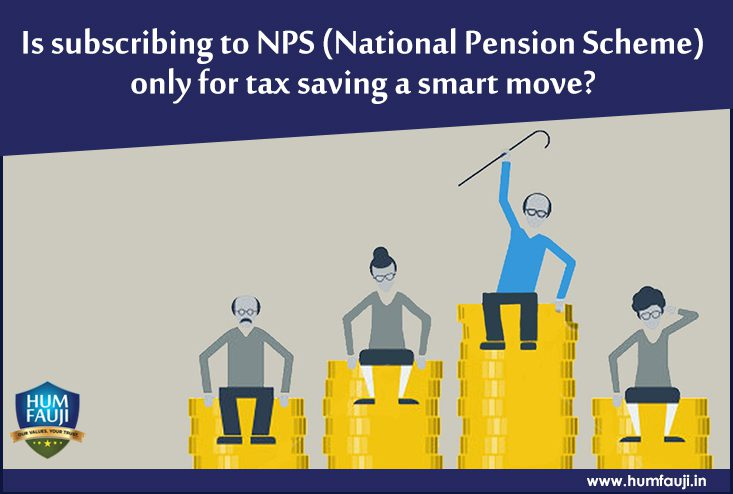 Is subscribing to NPS (National Pension Scheme) only for tax saving a smart move?