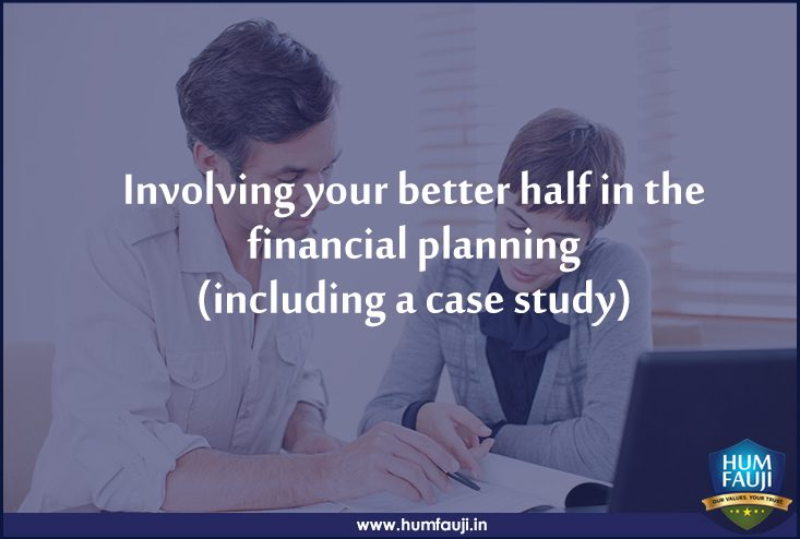 Involving your better half in the financial planning- humfauji initiative