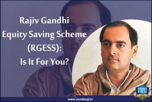 Rajiv Gandhi Equity Saving Scheme (RGESS) Is It For You-humfauji.in