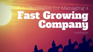 Strategies for Managing a Fast Growing Company-humfauji.in