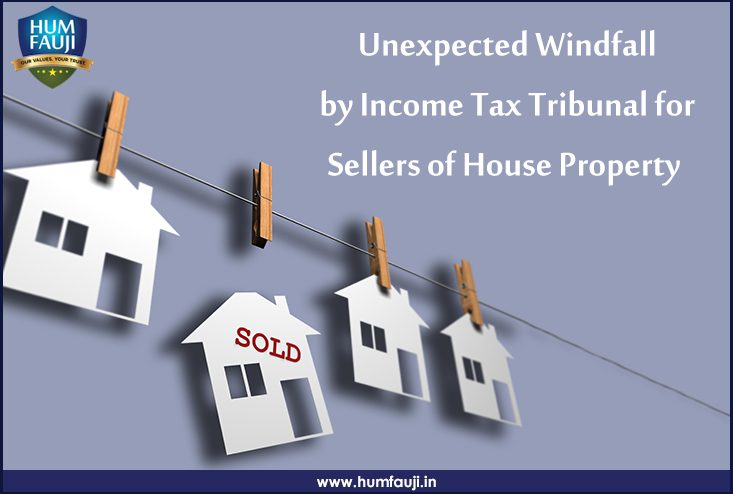 Unexpected Windfall by Income Tax Tribunal for Sellers of House Property
