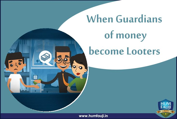 When Guardians of money become Looters-humfauji.in