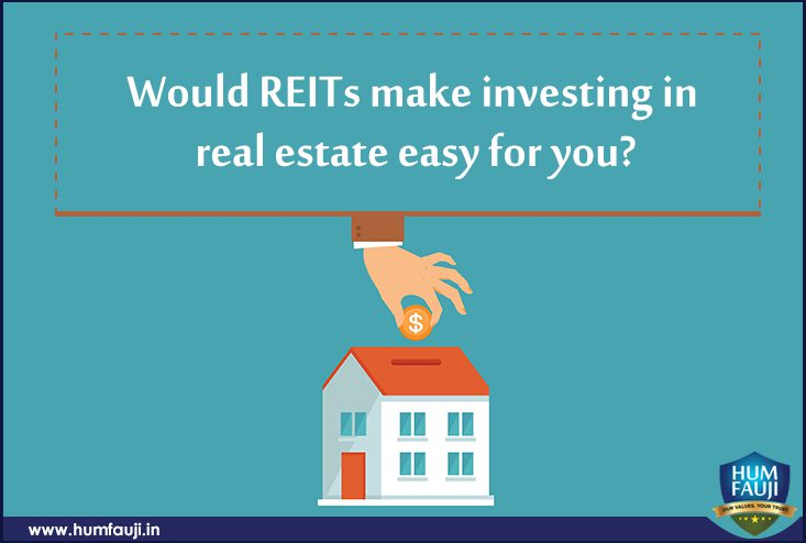 Would REITs make investing in real estate easy for you- humfauji.in