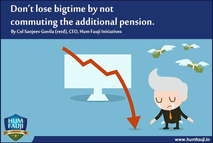 Don't lose Big time by not commuting the Additional Pension