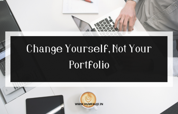 Change Yourself Not Your Portfolio