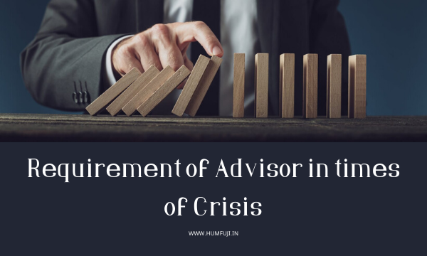Requirement of Advisor in times of crisis