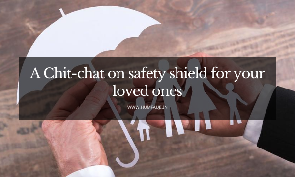 A Chit-chat on safety shield for your loved ones