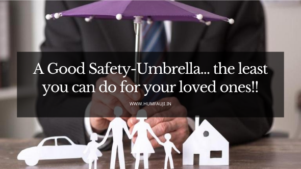 A Good Safety-Umbrella... the least you can do for your loved ones!!
