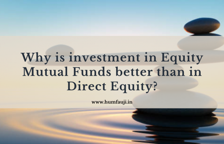 Why is investment in equity mutual funds better than in direct equity_