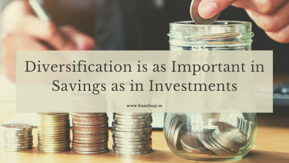 Diversification is as important in savings as in investments