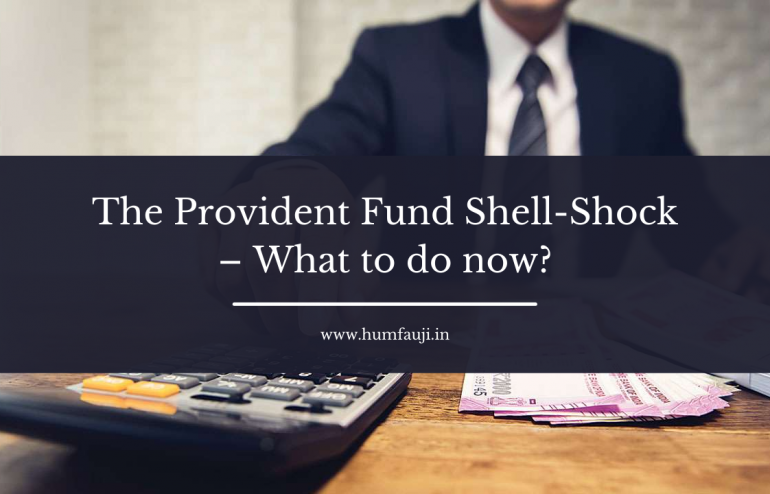 The Provident Fund Shell-Shock – What to do now_