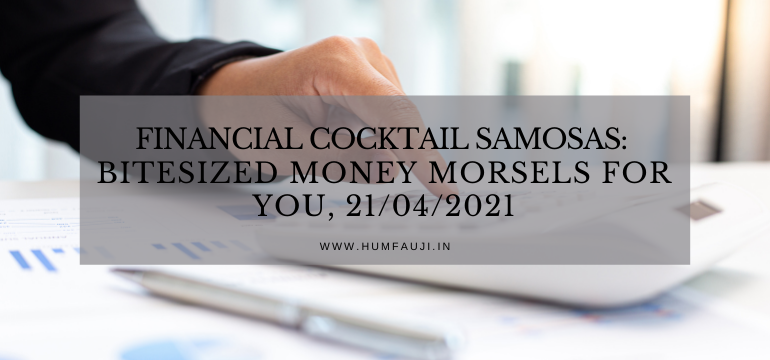 Financial Cocktail Samosas_ Bitesized money morsels for YOU, 21_04_2021